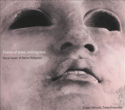 Poems of Sheer Nothingness: Vocal Music of Aaron Helgeson