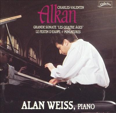 "Charles-Valentin Alkan: Grande Sonate ""Les Quatre Âges""; Le Festin d'Esope; Miniatures"