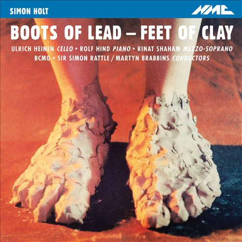 Boots of Lead, Feet of Clay: Music by Simon Holt