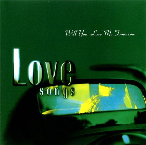 Love Songs: Will You Love Me Tomorrow