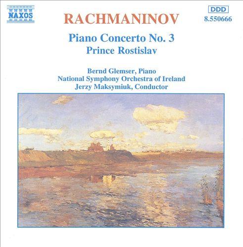 Rachmaninov: Piano Concerto No. 3; Prince Rostislav