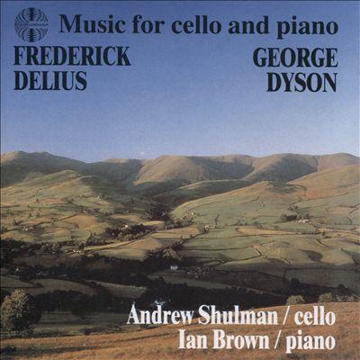 Frederick Delius, George Dyson: Music for cello and piano