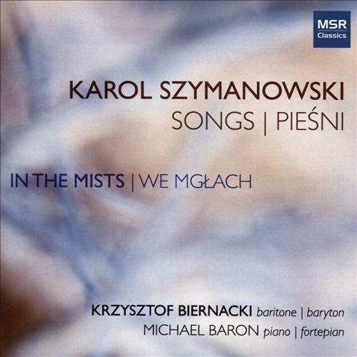 Karol Szymanowski: Songs - In the Mists