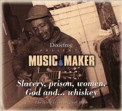Music Maker: Slavery, Prison, Women...