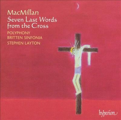 MacMillan: Seven Last Words from the Cross