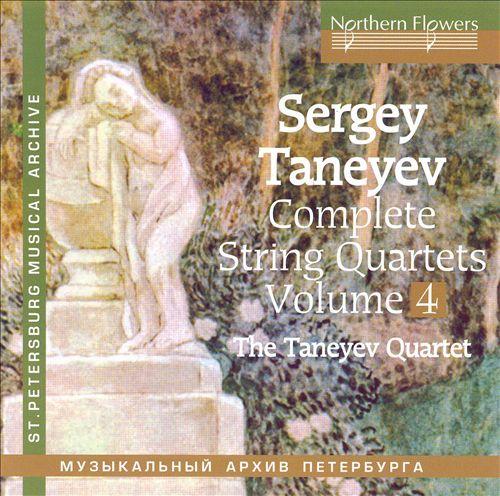 Sergey Taneyev: Complete String Quartets, Vol. 4