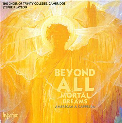 Beyond All Mortal Dreams: American A Cappella