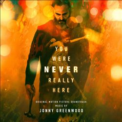 You Were Never Really Here [Original Motion Picture Soundtrack]