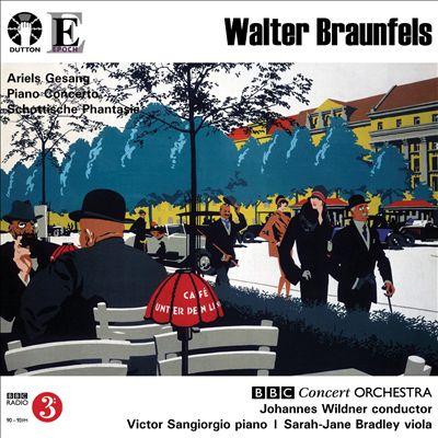Walter Braunfels: Arieis Gesang; Piano Concerto; Schottische Phantasie