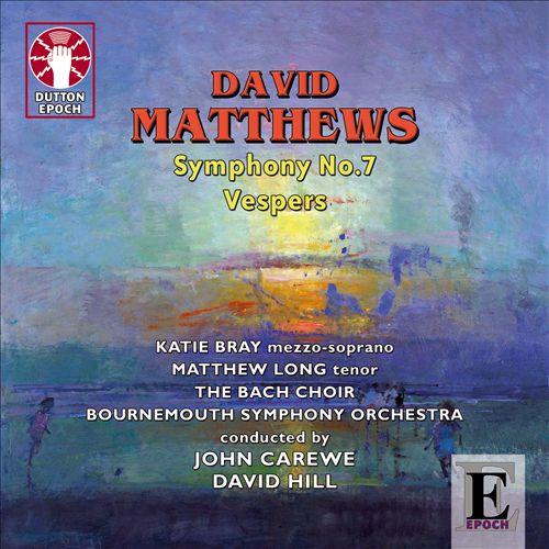 David Matthews: Symphony No. 7; Vespers