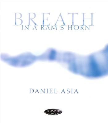 Daniel Asia: Breath in a Ram's Horn; Pines Songs; E.E. Cummings Songbook