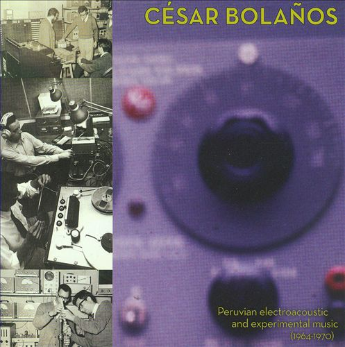 Peruvian Electroacoustic and Experimental Music (1964-1970): César Bolaños