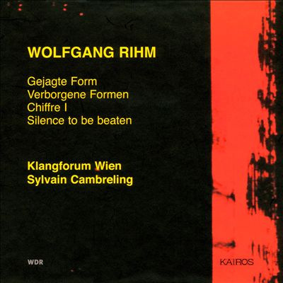 Wolfgang Rihm: Gejagte Form; Verborgene Formen; Chiffre 1; Silence to be beaten