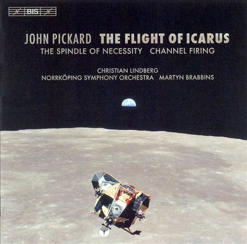John Pickard: The Flight of Icarus; The Spindle of Necessity; Channel Firing