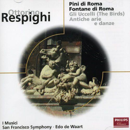 Respighi: Pini di Roma; Fontane di Roma; Gli Uccelli; Antische arie e danze