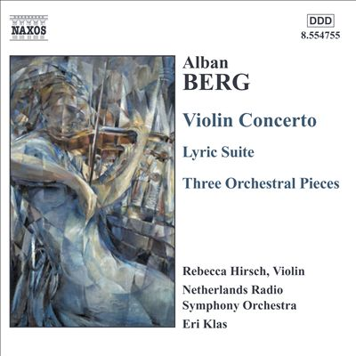 Alban Berg: Violin Concerto; Lyric Suite; Three Orchestral Pieces