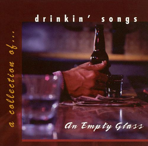 An Empty Glass: A Collection of Drinkin' Songs