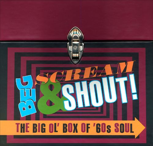 Beg Scream & Shout: The Big Ol' Box of '60s Soul