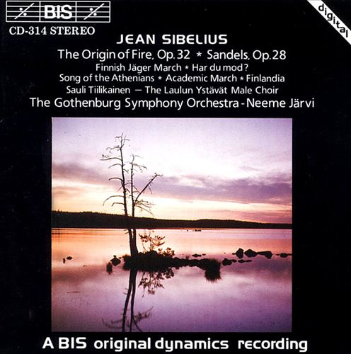 Jean Sibelius: The Origin of Fire; Sandels; Finnish Jäger March; Har du mod?; Song of the Athenians; etc.