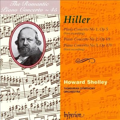 The Romantic Piano Concerto, Vol. 45: Hiller: Piano Concertos 1-3