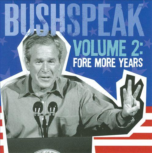 BushSpeak, Vol. 2: Fore More Years
