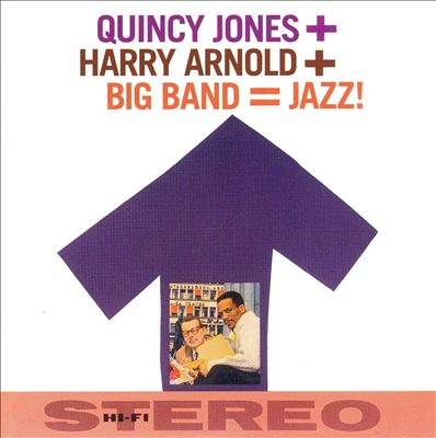 Quincy Jones + Harry Arnold + Big Band = Jazz!