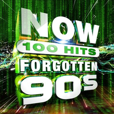 Now 100 Hits: Forgotten '90s
