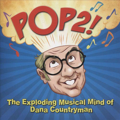 Pop 2! The Exploding Musical Mind of Dana Countryman