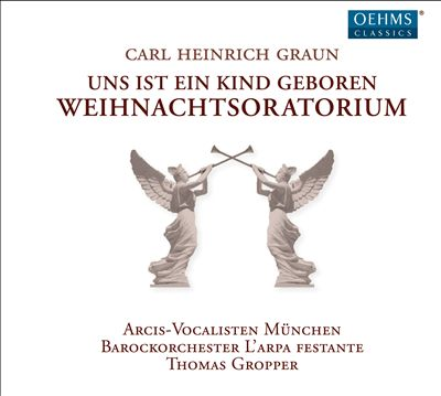 Carl Heinrich Graun: Uns ist ein Kind Geboren - Weihnachtsoratorium