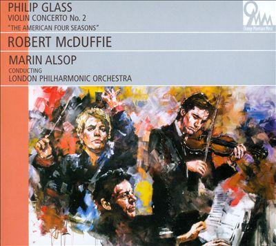 """Philip Glass: Violin Concerto No. 2 """"The American Four Seasons"""""""