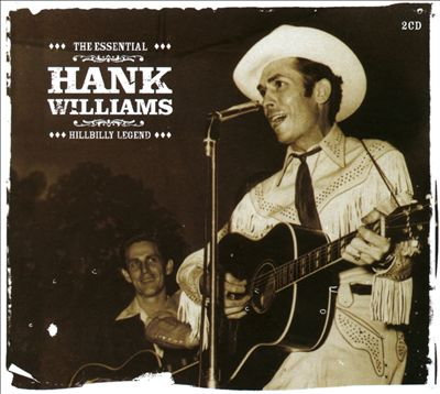 The Essential Hank Williams: Hillbilly Legend
