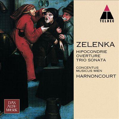 Zelenka: Hipocondrie; Trio Sonata; Overture