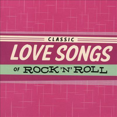 Classic Love Songs of Rock 'N' Roll