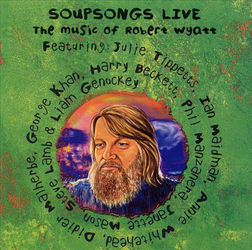 Soupsongs Live: The Music of Robert Wyatt