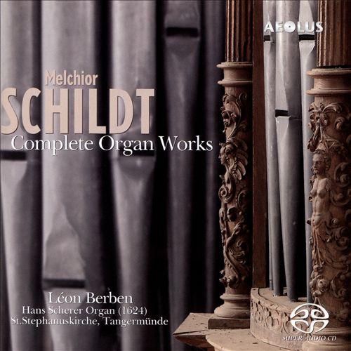 Melchior Schildt: Complete Organ Works