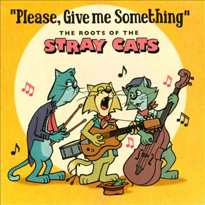 Please, Give Me Something: The Roots of the Stray Cats
