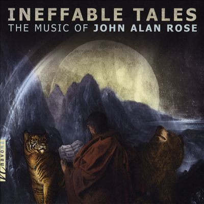 Ineffable Tales: The Music of John Alan Rose