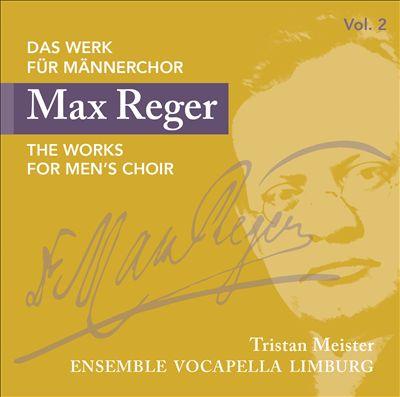 Max Reger: Das Werk für Männerchor, Vol. 2
