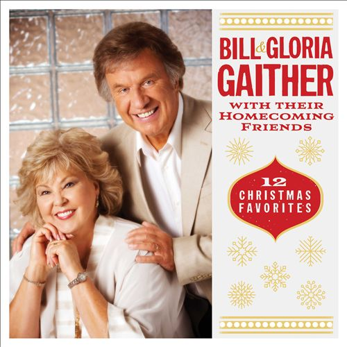Bill & Gloria Gaither & Their Homecoming Friends: 12 Christmas Favorites
