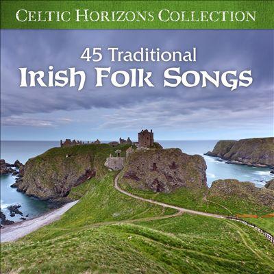 Celtic Horizons Collection: 45 Traditional Irish Folk Songs