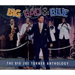 Big, Bad & Blue: The Big Joe Turner Anthology