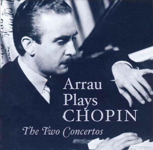 Arrau Plays Chopin: The Two Concertos