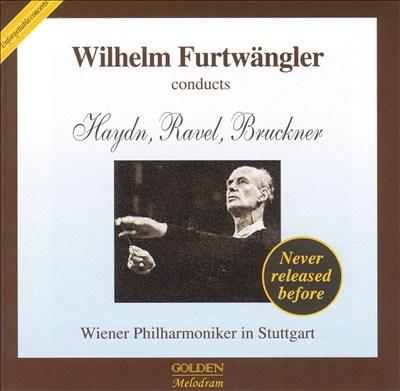 Wilhelm Furtwängler Conducts Haydn, Ravel, Bruckner