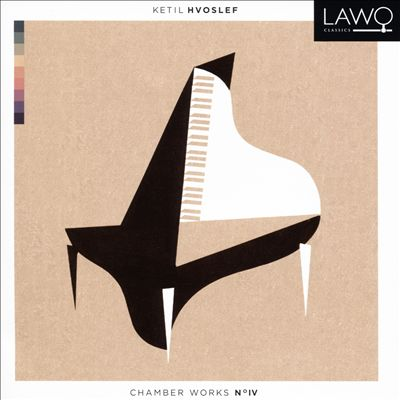 Ketil Hvoslef: Chamber Works No. IV