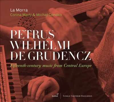 Petrus Wilhelm de Grudencz: Fifteenth-century music from Central Europe