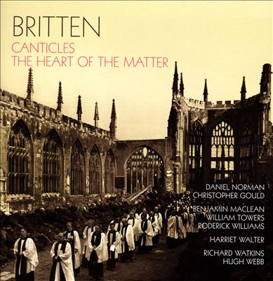 Britten: Canticles; The Heart of the Matter