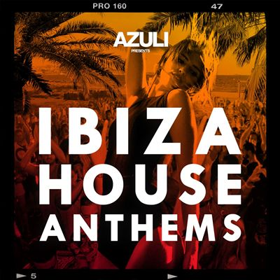 Azuli presents Ibiza House Anthems
