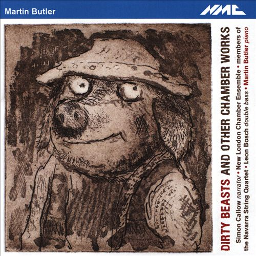 Martin Butler: Dirty Beasts and other chamber works