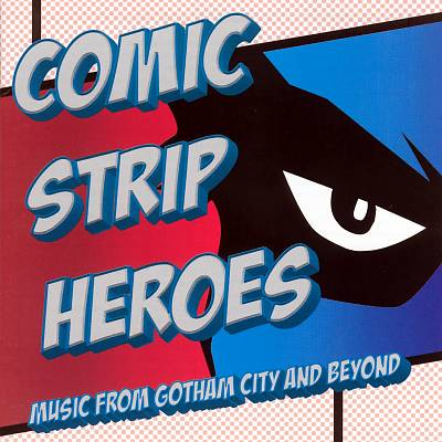 Comic Strip Heroes: Music from Gotham City and Beyond