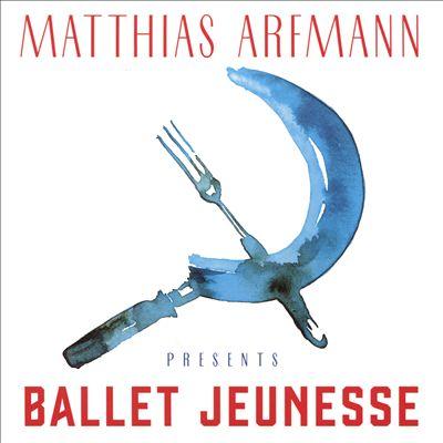 Matthias Arfmann presents Ballet Jeunesse